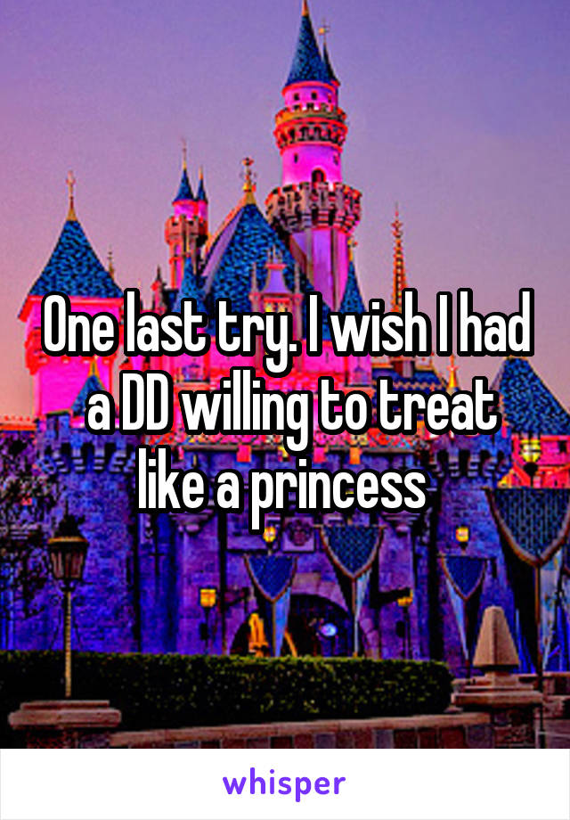 One last try. I wish I had  a DD willing to treat like a princess