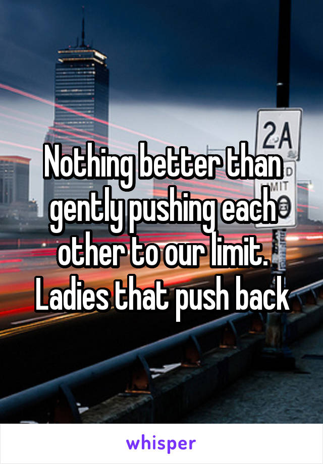 Nothing better than gently pushing each other to our limit. Ladies that push back