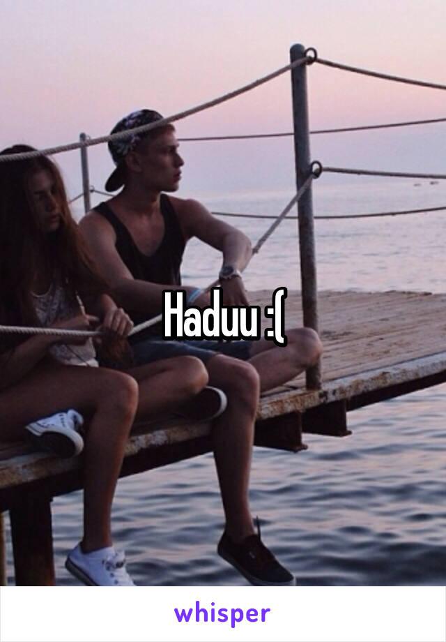 Haduu :(