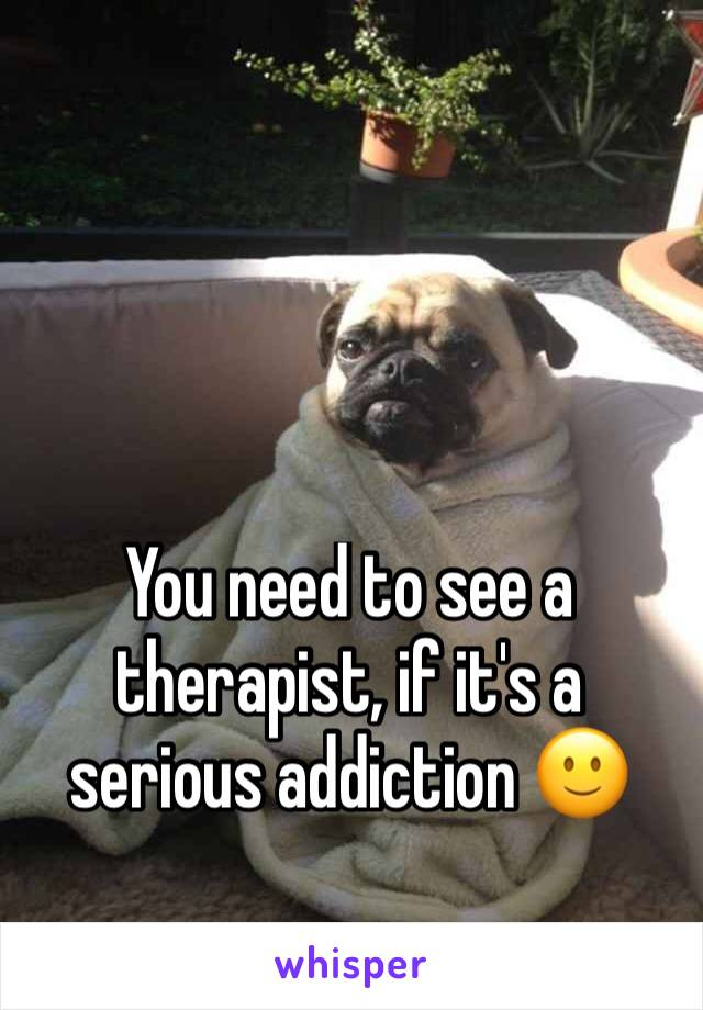 You need to see a therapist, if it's a serious addiction 🙂