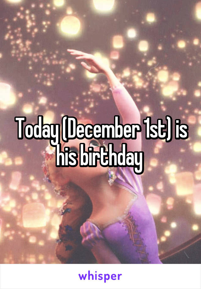 Today (December 1st) is his birthday