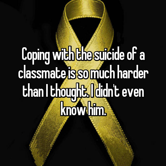 Coping with the suicide of a classmate is so much harder than I thought. I didn't even know him.
