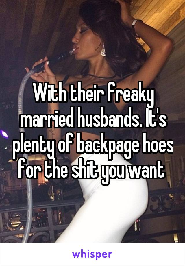 Its Plenty Of Backpage Hoes For The Shit You Want