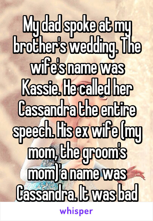 My dad spoke at my brother's wedding  The wife's name was