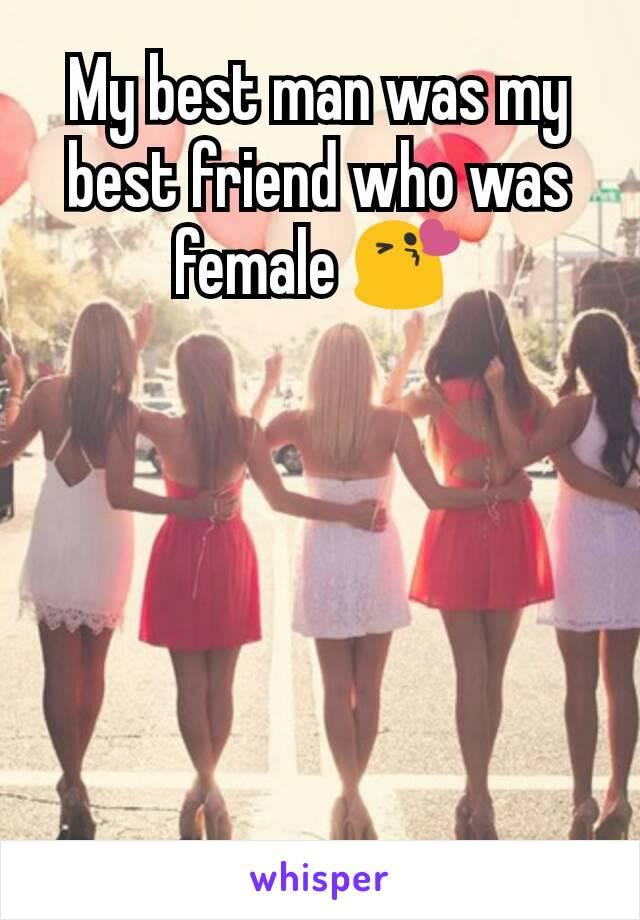 My best man was my best friend who was female 😘