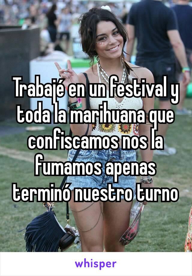 Trabajé en un festival y toda la marihuana que confiscamos nos la fumamos apenas terminó nuestro turno