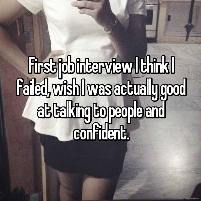 First job interview I think I failed, wish I was actually good at talking to people and confident.