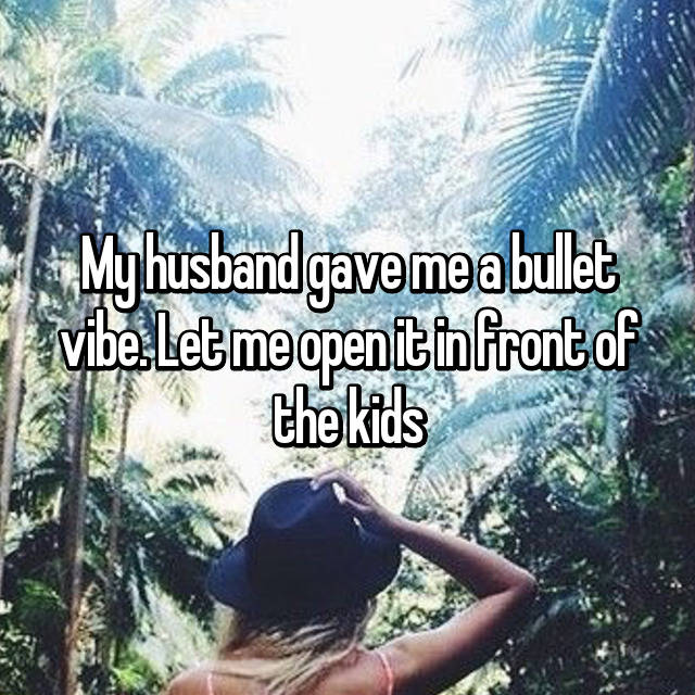 My husband gave me a bullet vibe. Let me open it in front of the kids