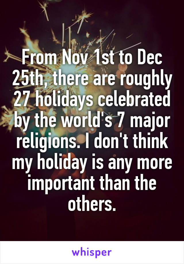 Nov St To Dec Th There Are Roughly Holidays Celebrated By - 7 major religions
