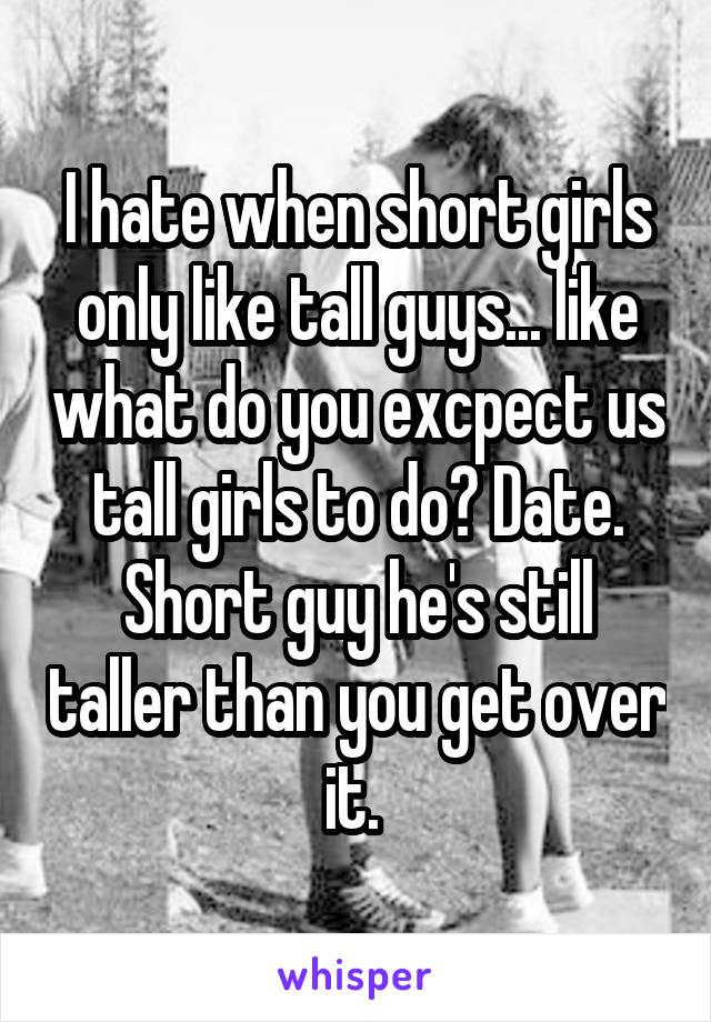 Why do girls hate short guys