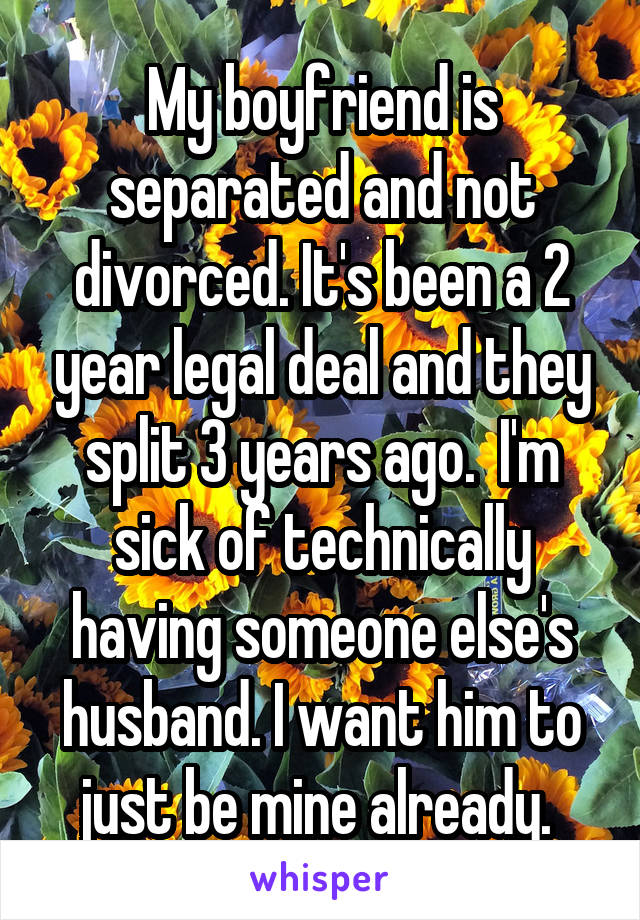 My boyfriend is separated but not divorced