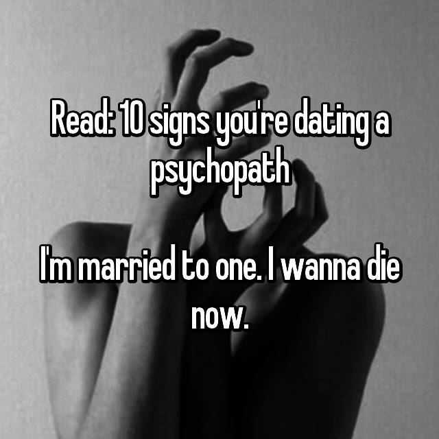 How you know youre dating a psychopath