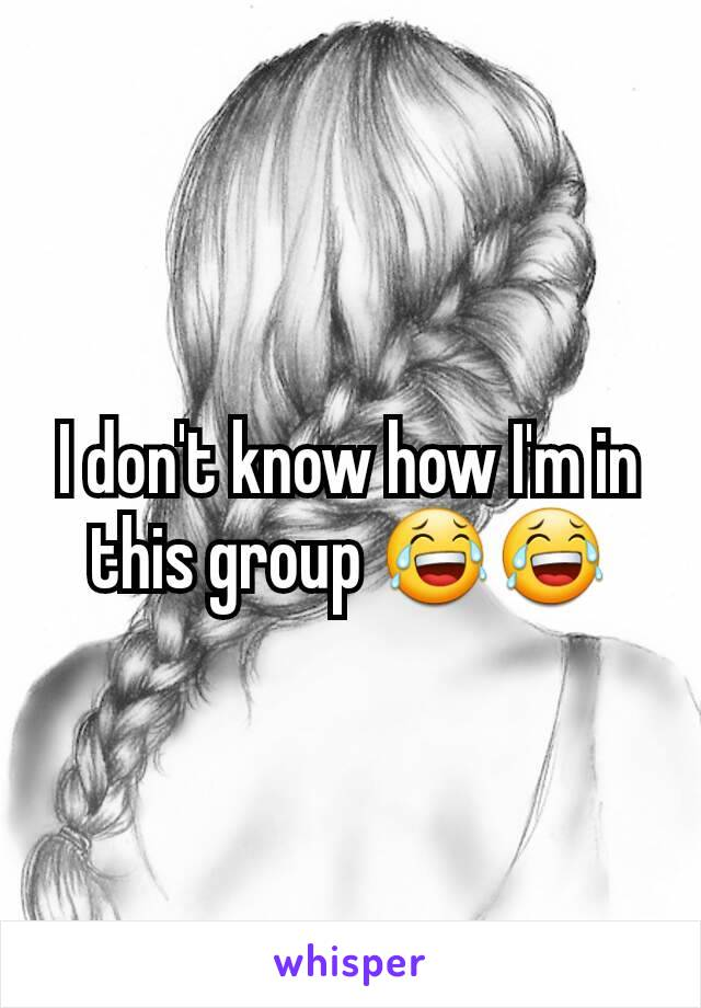 I don't know how I'm in this group 😂😂