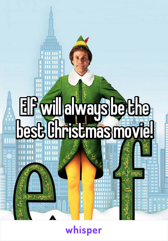 Elf will always be the best Christmas movie!