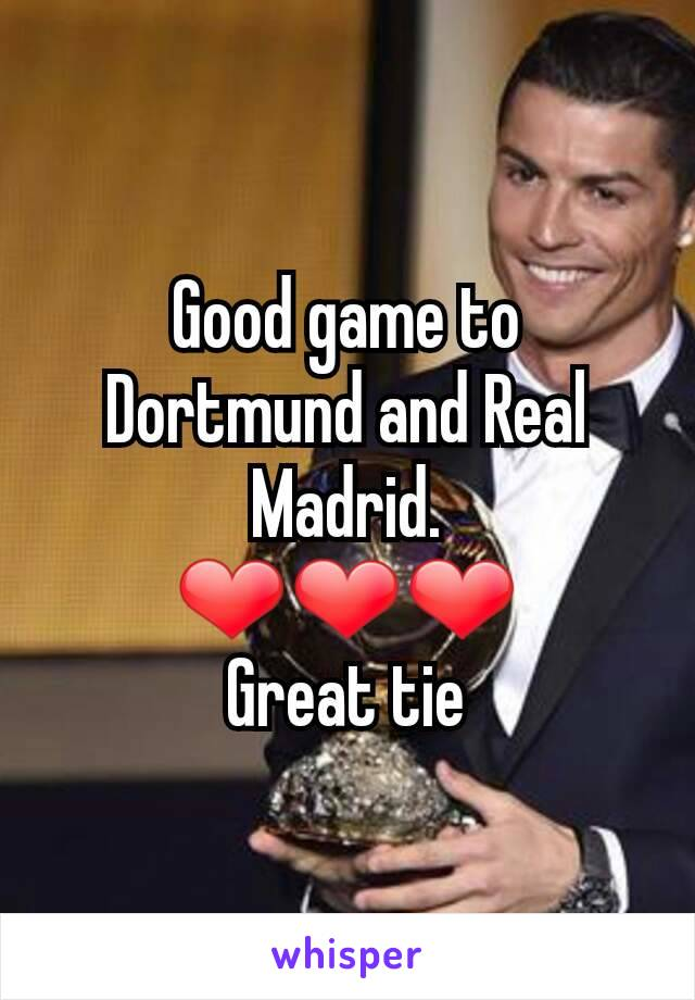 Good game to Dortmund and Real Madrid. ❤❤❤ Great tie
