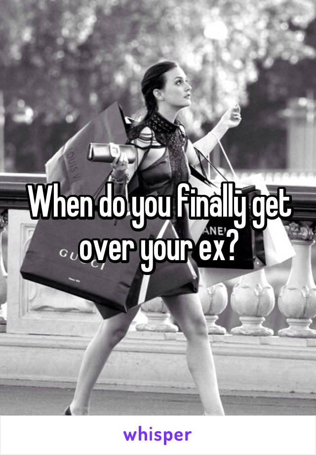 When do you finally get over your ex?