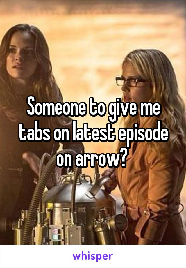 Someone to give me tabs on latest episode on arrow?
