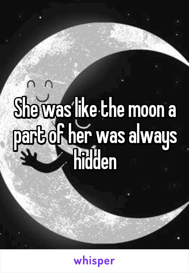 She was like the moon a part of her was always hidden