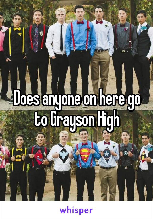 Does anyone on here go to Grayson High