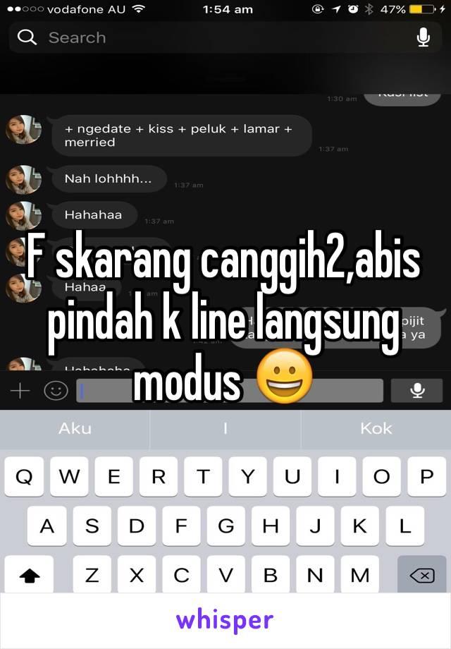 F skarang canggih2,abis pindah k line langsung modus 😀