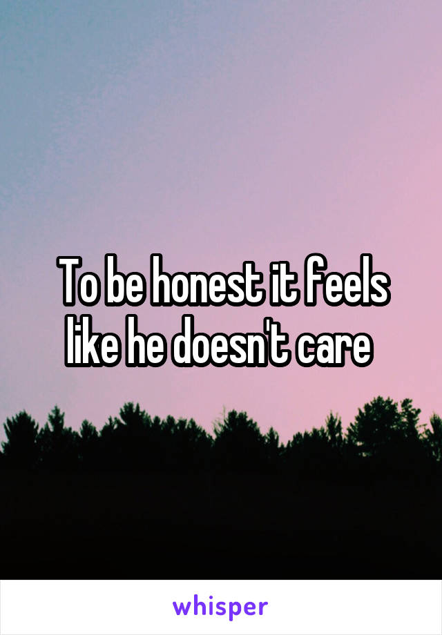 To be honest it feels like he doesn't care