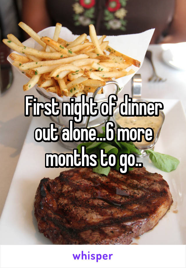 First night of dinner out alone...6 more months to go..