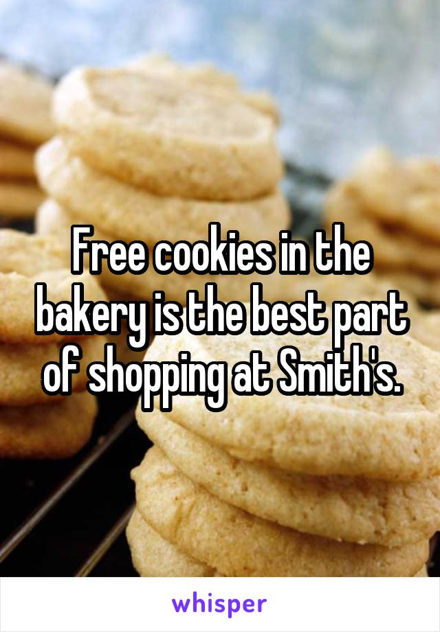 Free cookies in the bakery is the best part of shopping at Smith's.