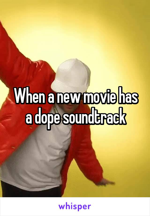 When a new movie has a dope soundtrack