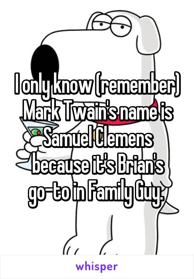 I only know (remember) Mark Twain's name is Samuel Clemens because it's Brian's go-to in Family Guy.