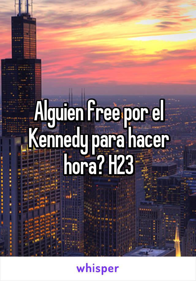 Alguien free por el Kennedy para hacer hora? H23