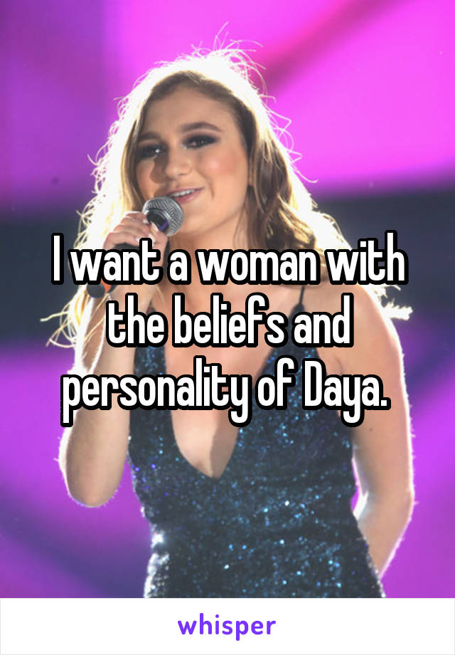 I want a woman with the beliefs and personality of Daya.