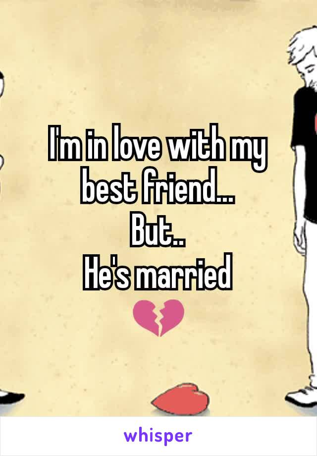 I'm in love with my best friend... But.. He's married 💔