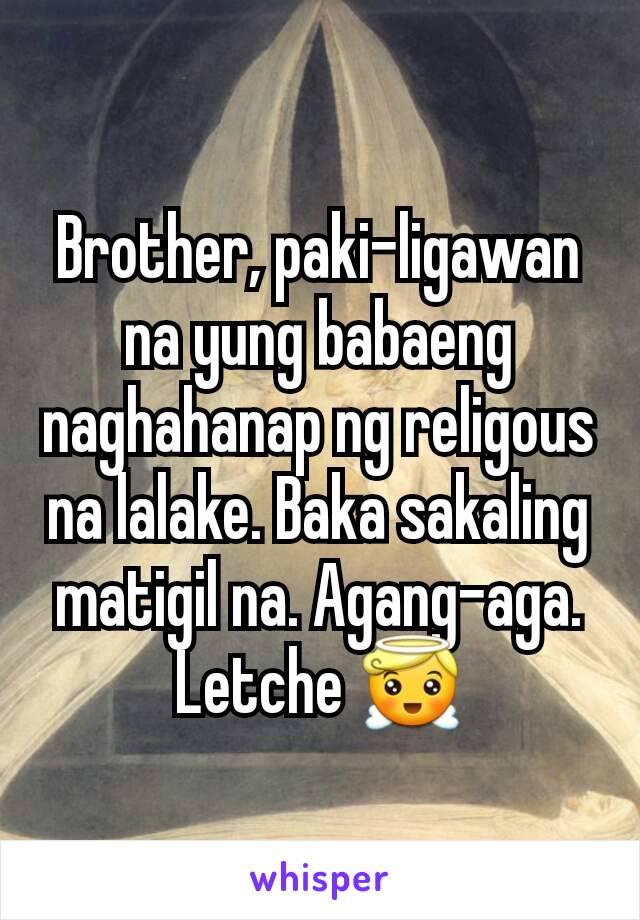 Brother, paki-ligawan na yung babaeng naghahanap ng religous na lalake. Baka sakaling matigil na. Agang-aga. Letche 😇