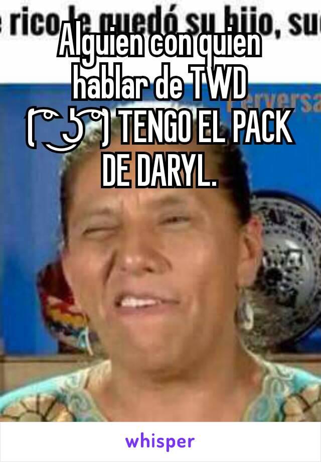 Alguien con quien hablar de TWD ( ͡° ͜ʖ ͡°) TENGO EL PACK DE DARYL.
