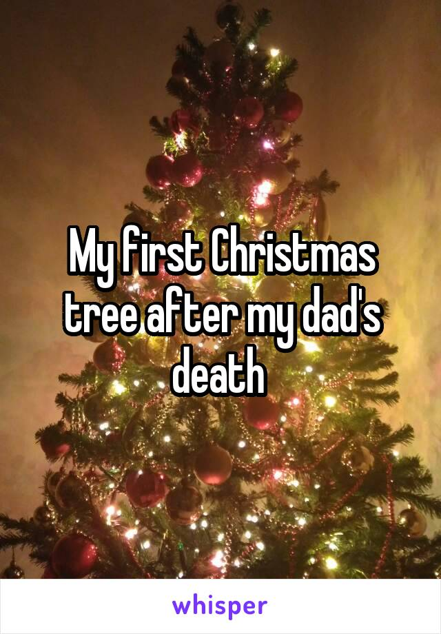 My first Christmas tree after my dad's death