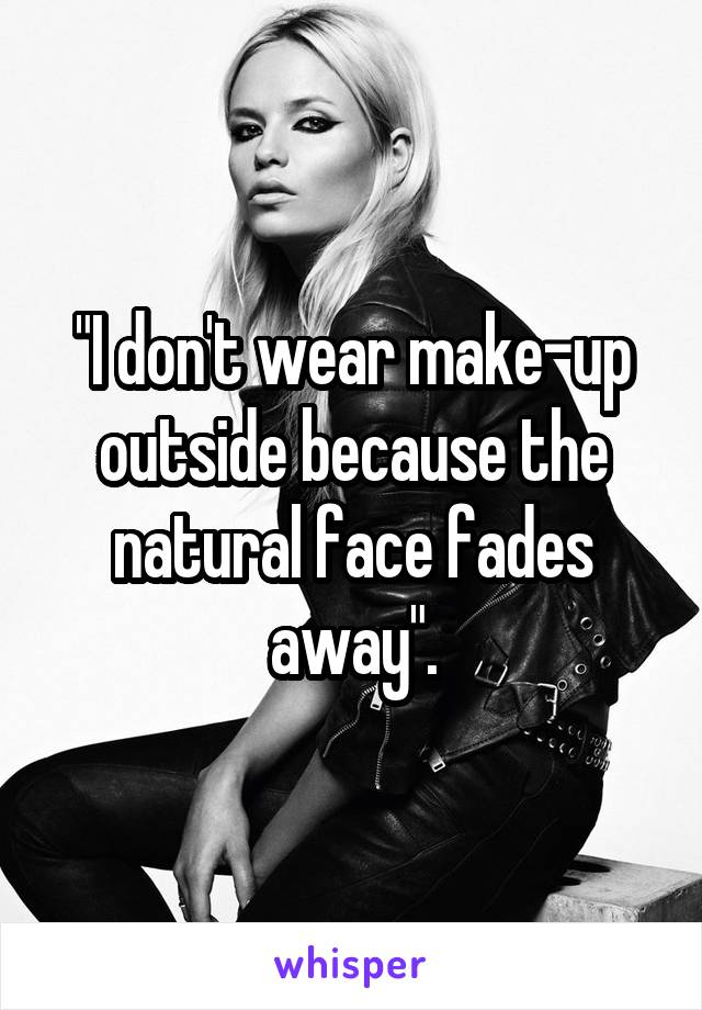 """""""I don't wear make-up outside because the natural face fades away""""."""