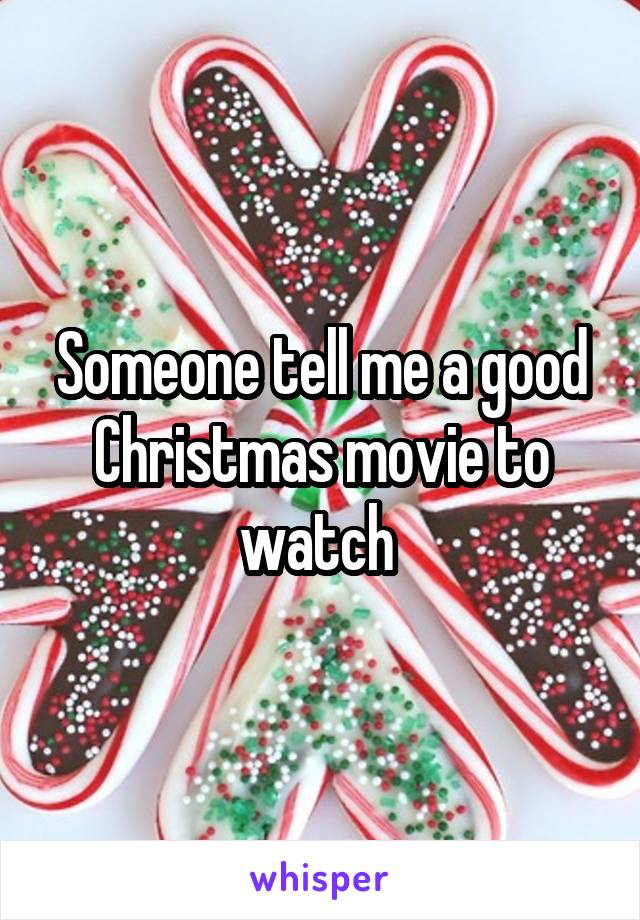 Someone tell me a good Christmas movie to watch