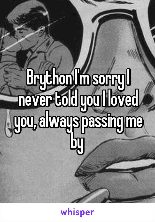 Brython I'm sorry I never told you I loved you, always passing me by