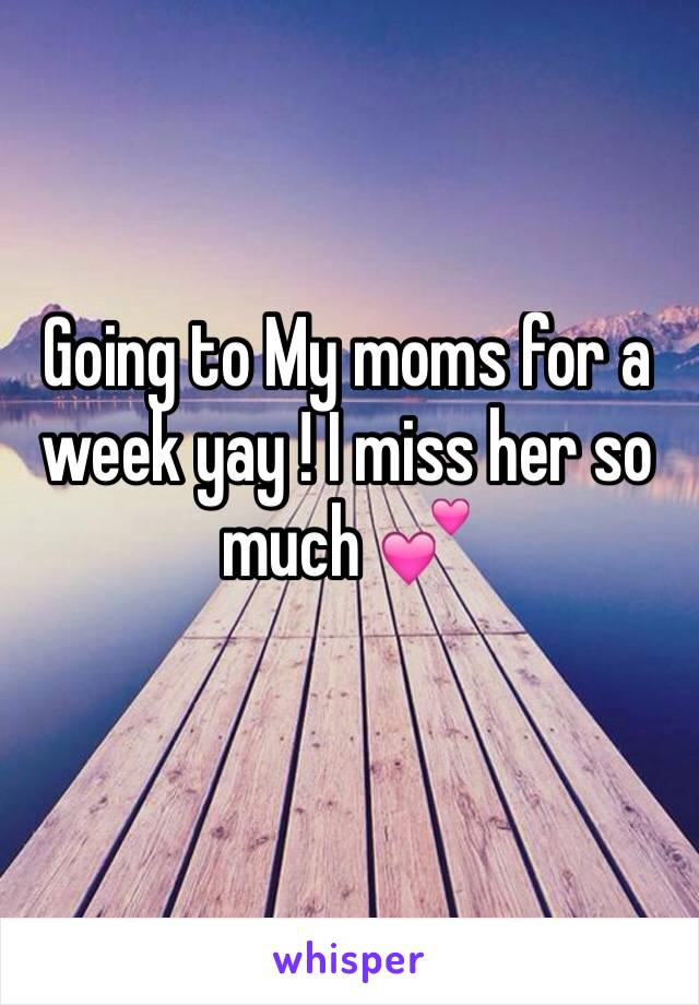 Going to My moms for a week yay ! I miss her so much 💕