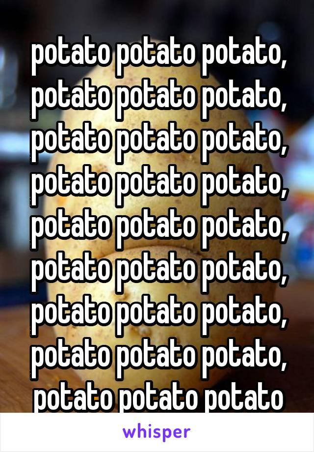 potato potato potato, potato potato potato, potato potato potato, potato potato potato, potato potato potato, potato potato potato, potato potato potato, potato potato potato, potato potato potato