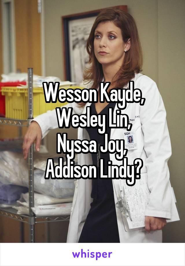 Wesson Kayde, Wesley Lin, Nyssa Joy,  Addison Lindy?