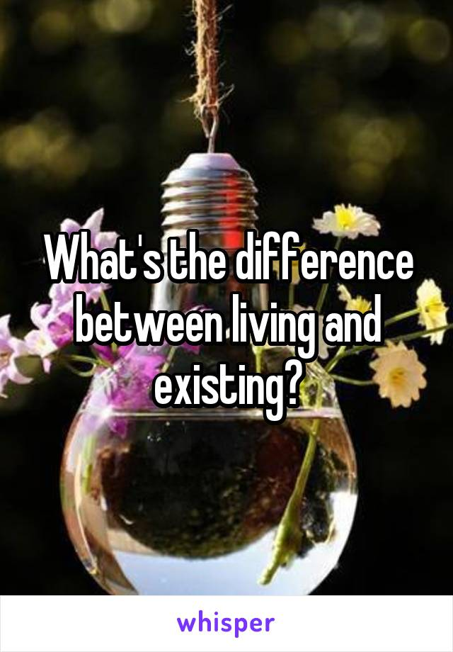 What's the difference between living and existing?