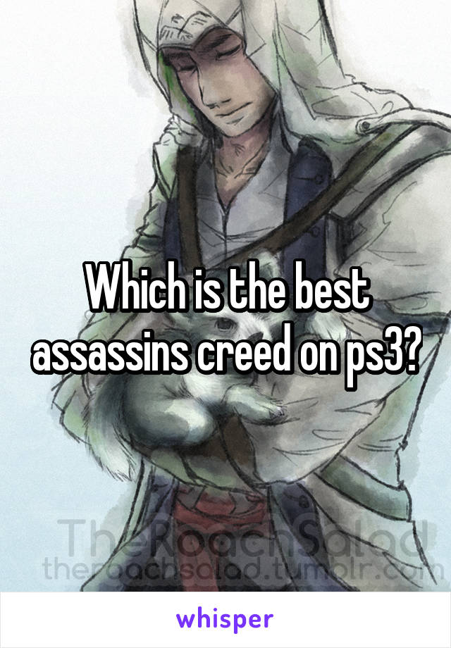 Which is the best assassins creed on ps3?