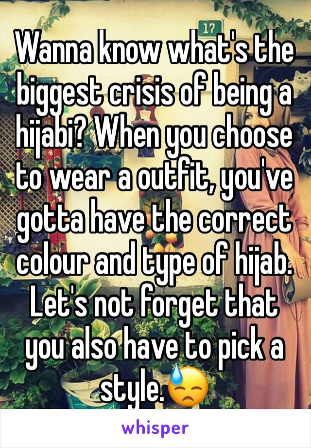 Wanna know what's the biggest crisis of being a hijabi? When you choose to wear a outfit, you've gotta have the correct colour and type of hijab. Let's not forget that you also have to pick a style.😓