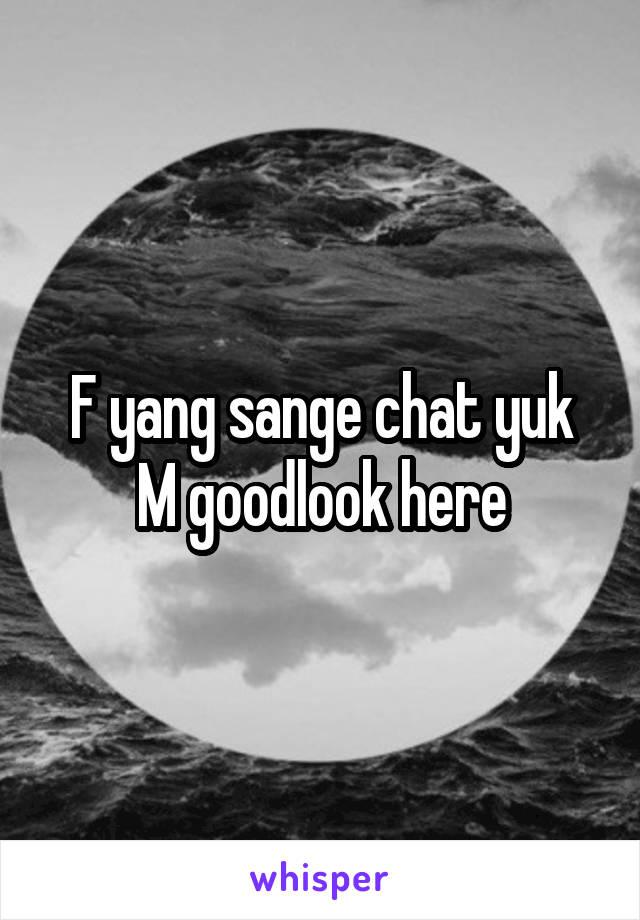 F yang sange chat yuk M goodlook here