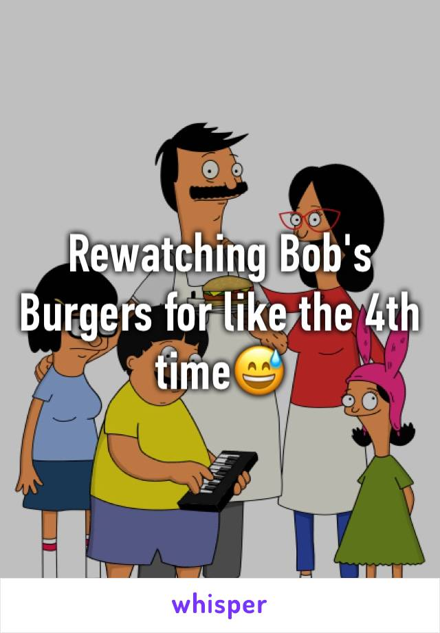 Rewatching Bob's Burgers for like the 4th time😅
