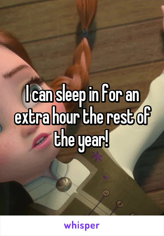 I can sleep in for an extra hour the rest of the year!