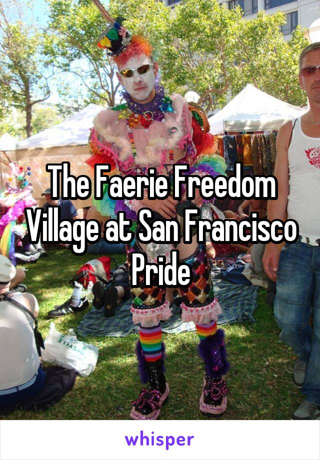 The Faerie Freedom Village at San Francisco Pride
