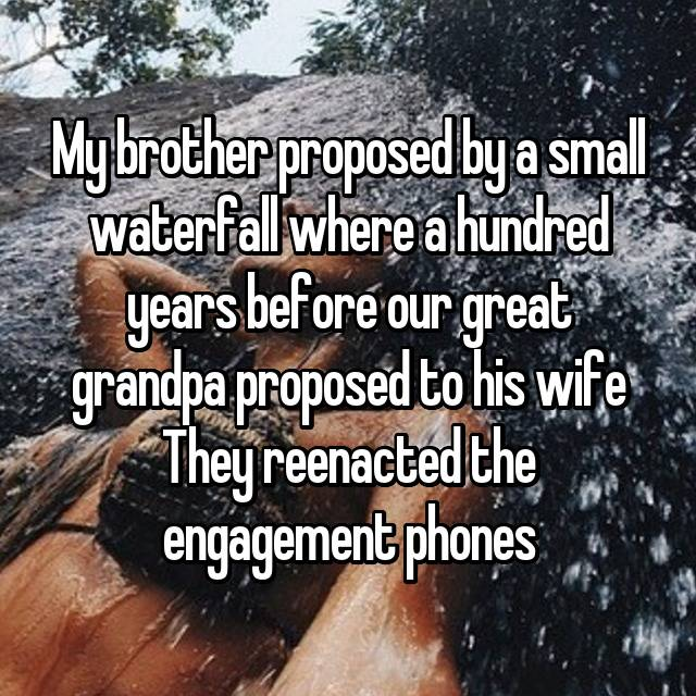 My brother proposed by a small waterfall where a hundred years before our great grandpa proposed to his wife They reenacted the engagement phones 😂