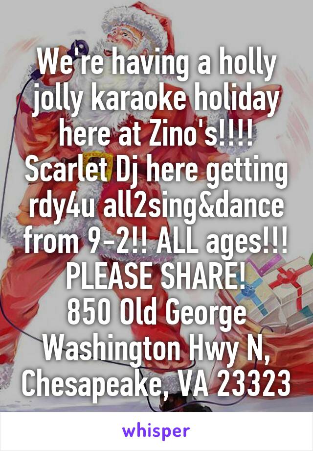 We're having a holly jolly karaoke holiday here at Zino's!!!! Scarlet Dj here getting rdy4u all2sing&dance from 9-2!! ALL ages!!! PLEASE SHARE! 850 Old George Washington Hwy N, Chesapeake, VA 23323
